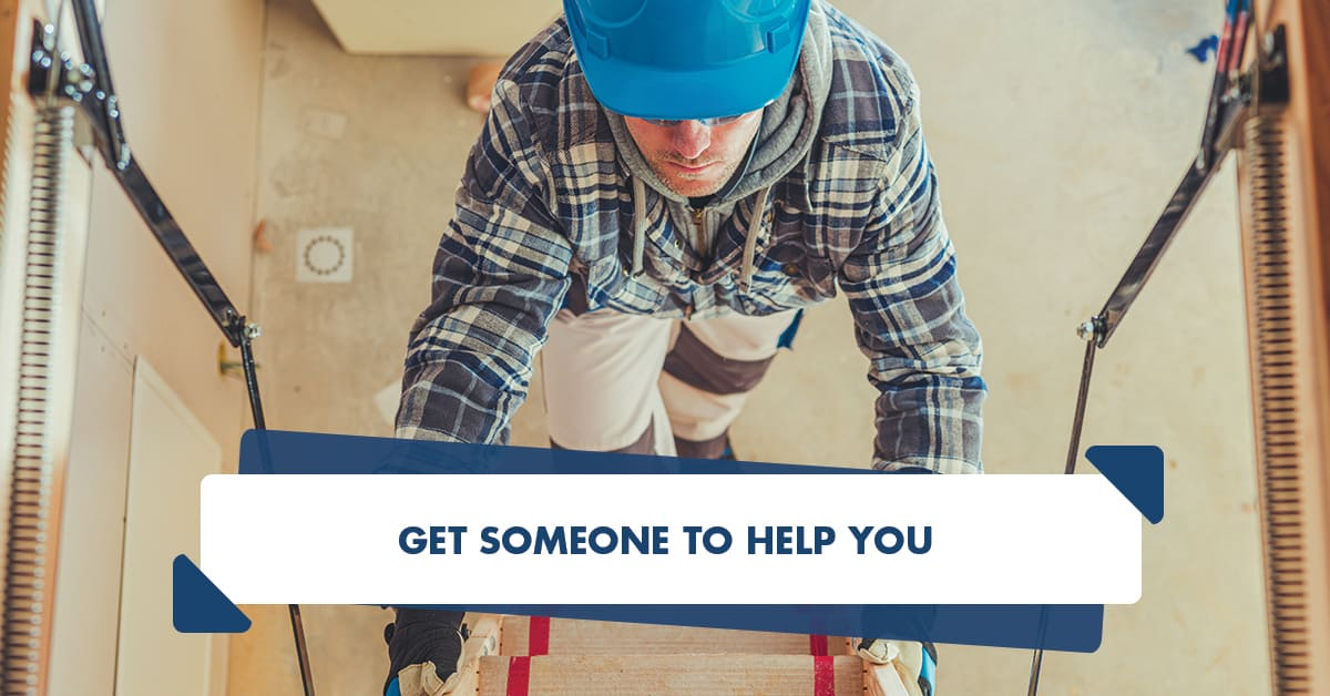 Get someone to help you