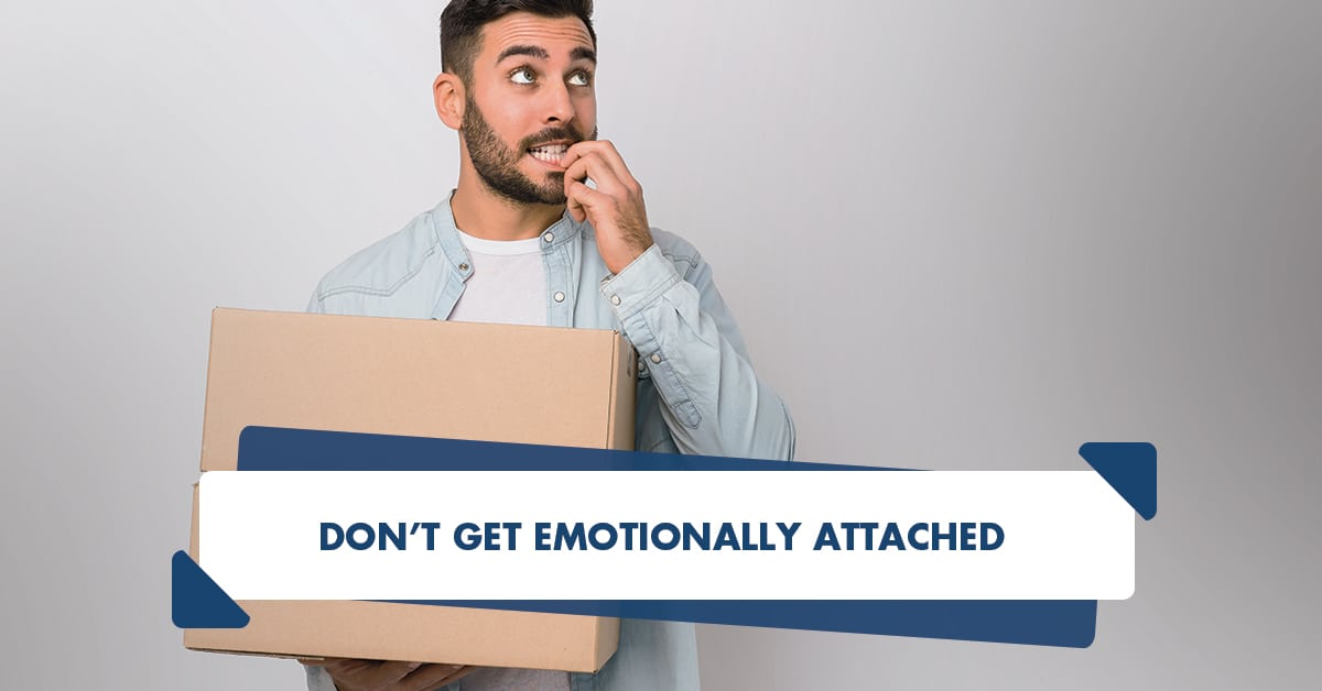 Don't get emotionally attached
