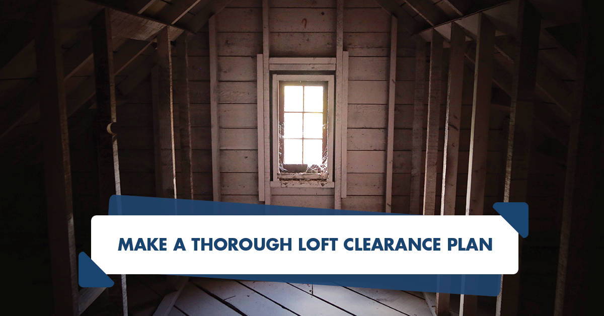 Make a thorough loft clearance plan
